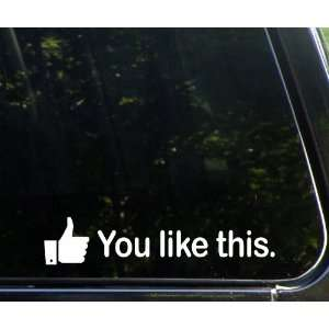 You like this funny die cut vinyl window decal / sticker