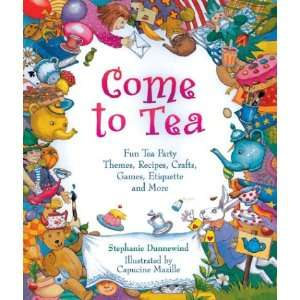 Come to Tea Fun Tea Party Themes, Recipes, Crafts, Games